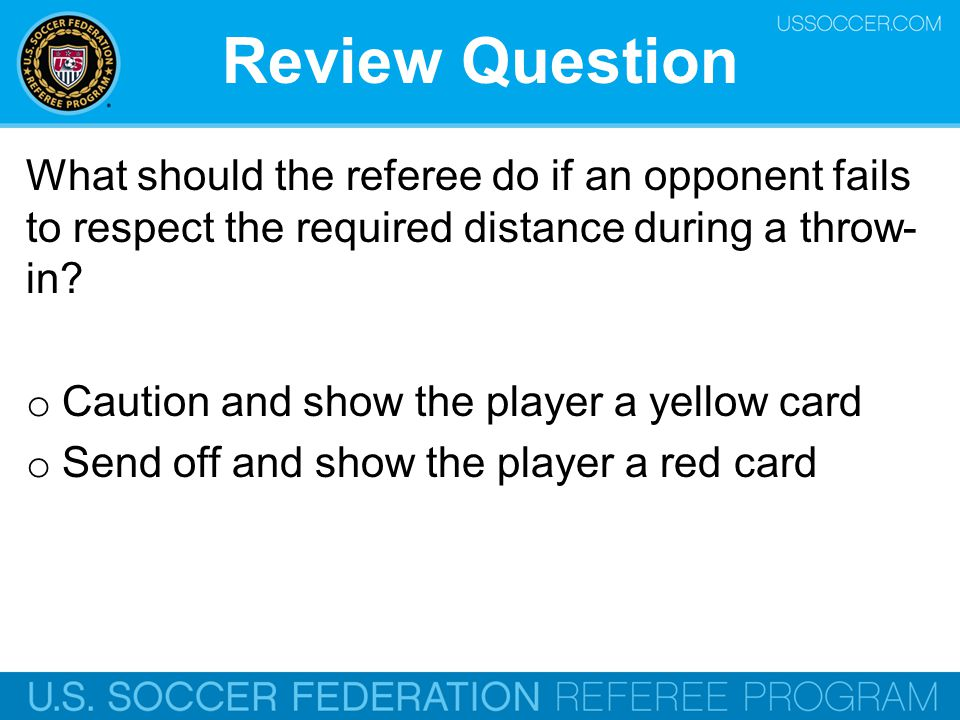 Review Question What should the referee do if an opponent fails to respect the required distance during a throw-in