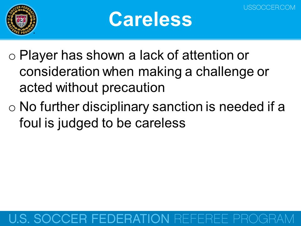 Careless Player has shown a lack of attention or consideration when making a challenge or acted without precaution.