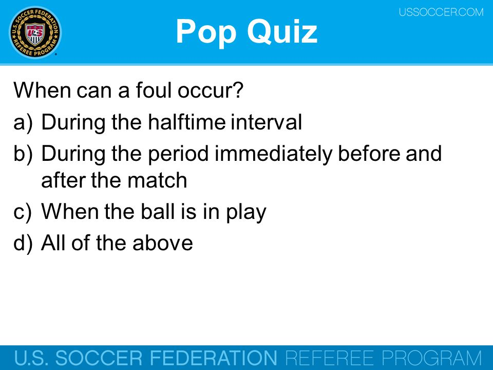 Pop Quiz When can a foul occur During the halftime interval