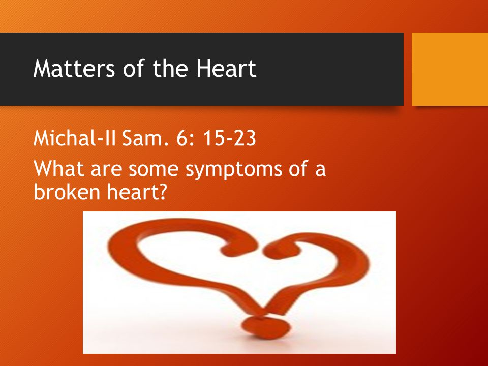 Matters of the Heart Michal-II Sam. 6: 15-23