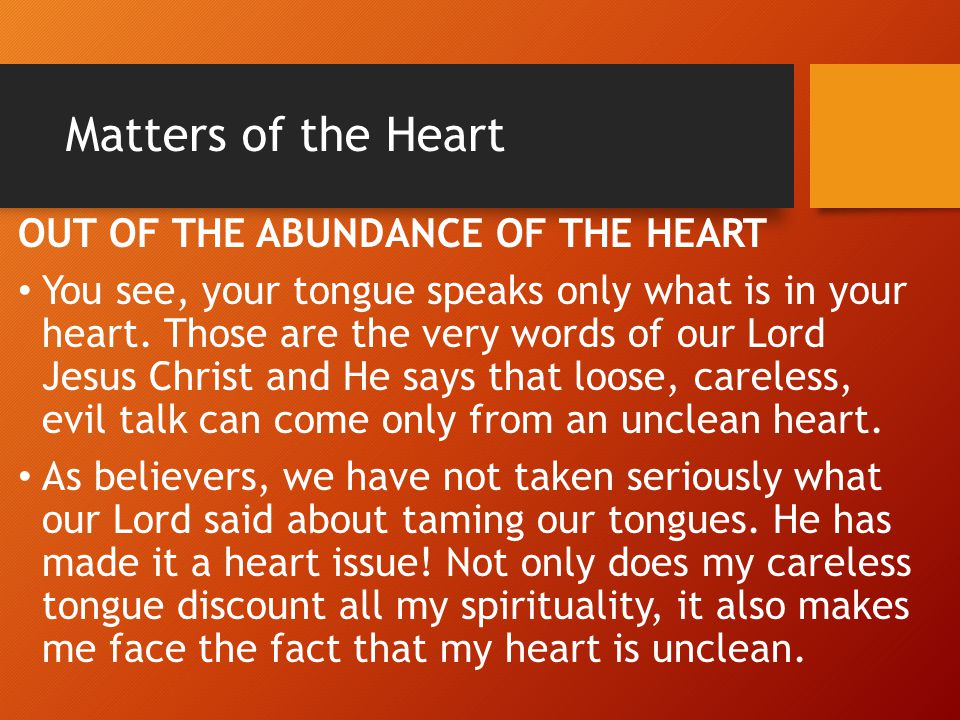 Matters of the Heart OUT OF THE ABUNDANCE OF THE HEART