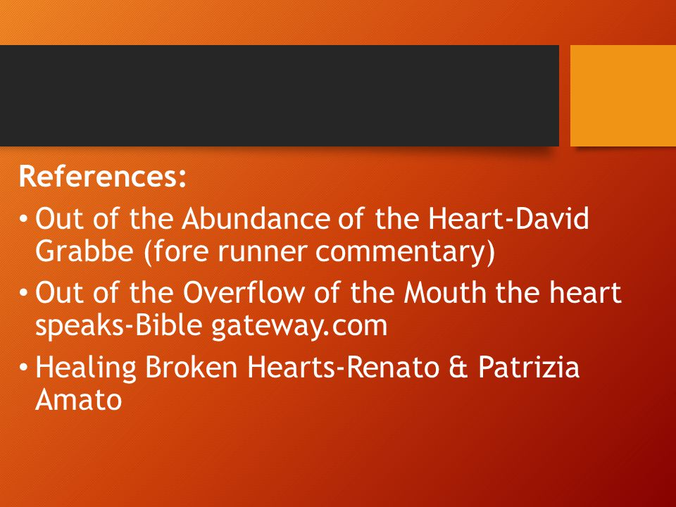 References: Out of the Abundance of the Heart-David Grabbe (fore runner commentary)