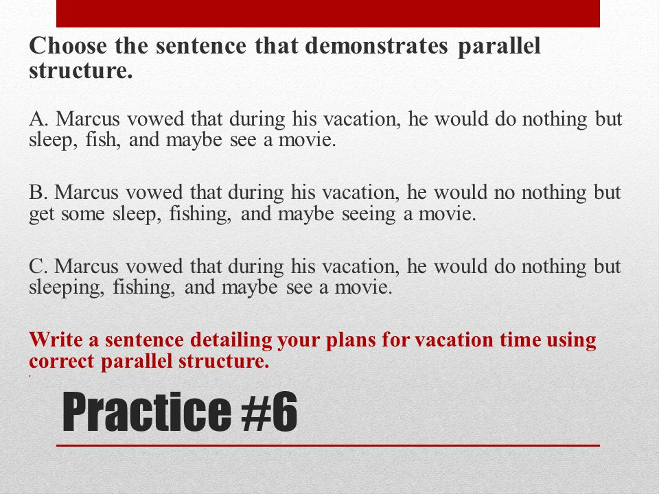 Practice #6 Choose the sentence that demonstrates parallel structure.