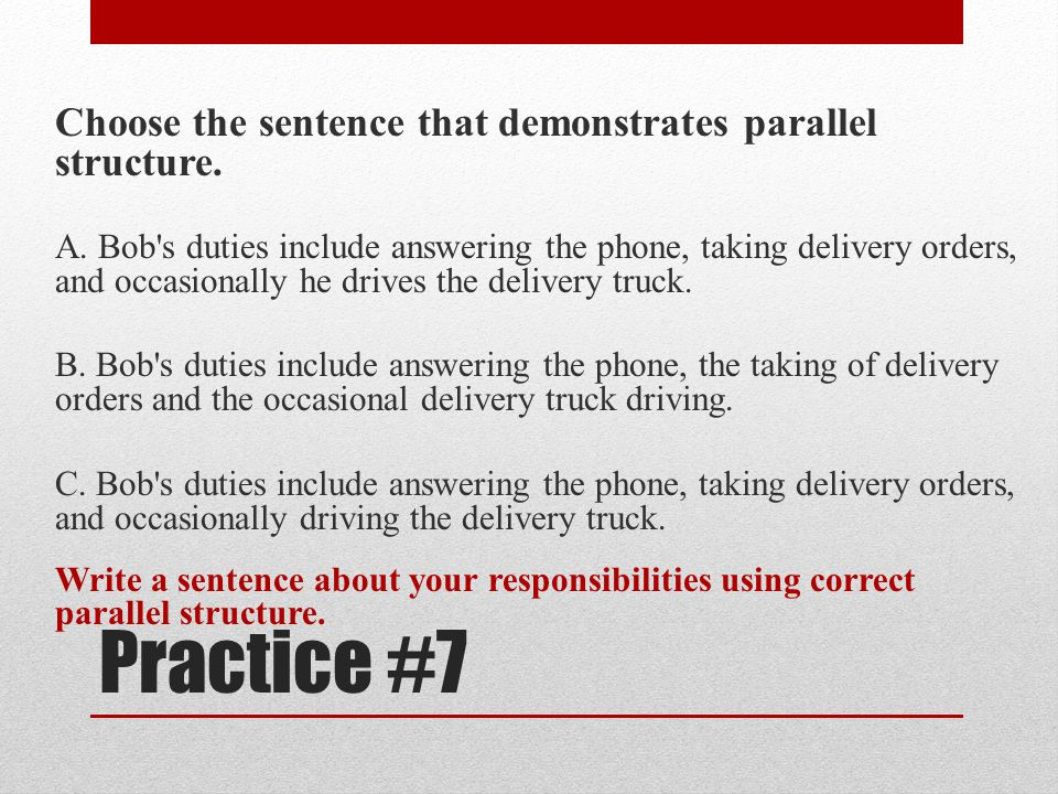 Practice #7 Choose the sentence that demonstrates parallel structure.
