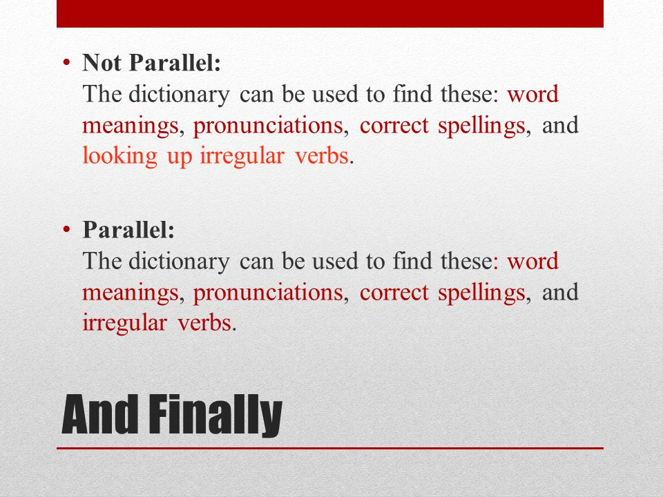 Not Parallel: The dictionary can be used to find these: word meanings, pronunciations, correct spellings, and looking up irregular verbs.