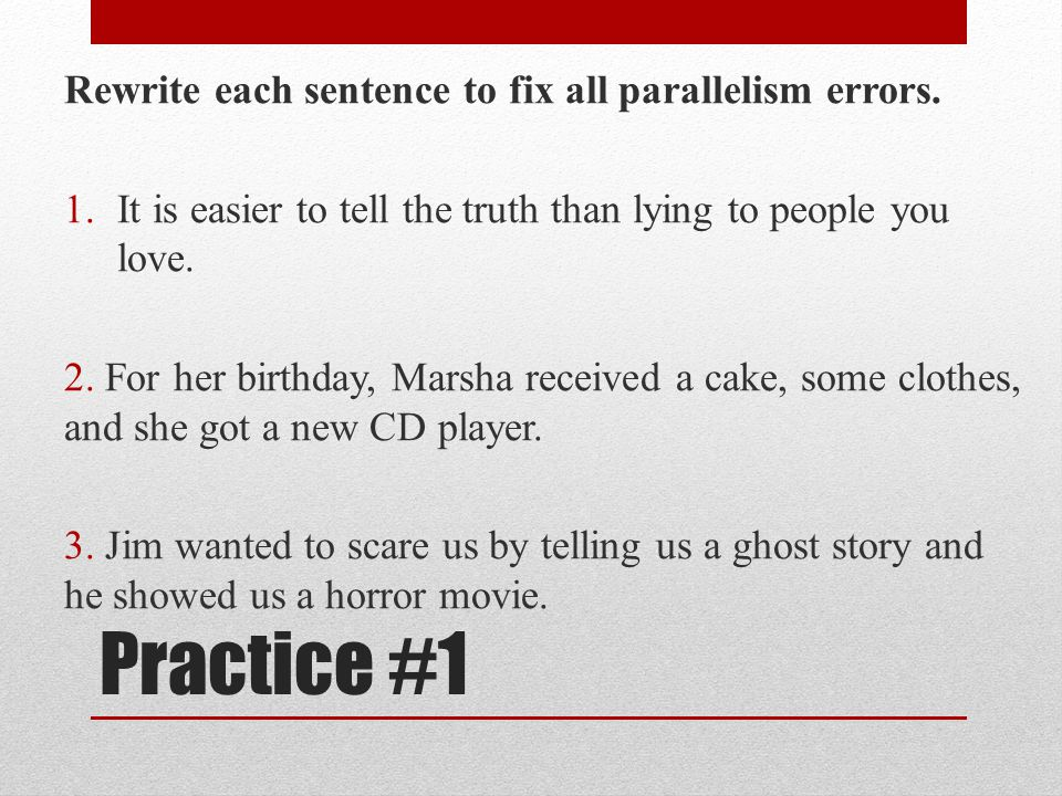 Practice #1 Rewrite each sentence to fix all parallelism errors.