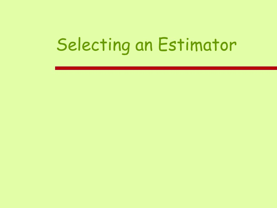 Selecting an Estimator
