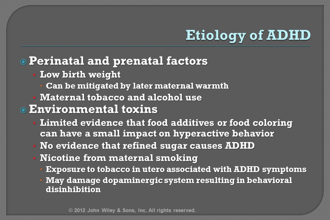 Etiology of ADHD Perinatal and prenatal factors Environmental toxins