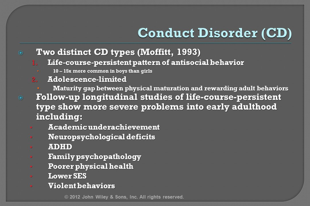 Conduct Disorder (CD) Two distinct CD types (Moffitt, 1993)