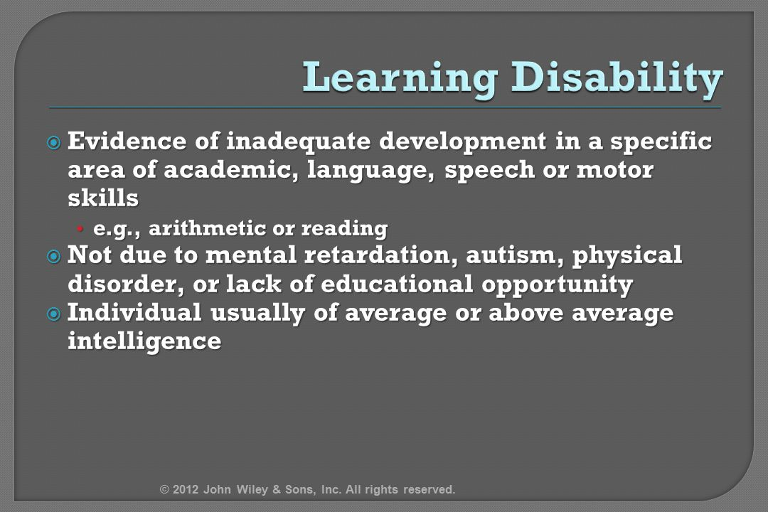 4/12/2017 Learning Disability. Evidence of inadequate development in a specific area of academic, language, speech or motor skills.