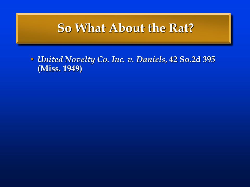 So What About the Rat United Novelty Co. Inc. v. Daniels, 42 So.2d 395 (Miss. 1949)