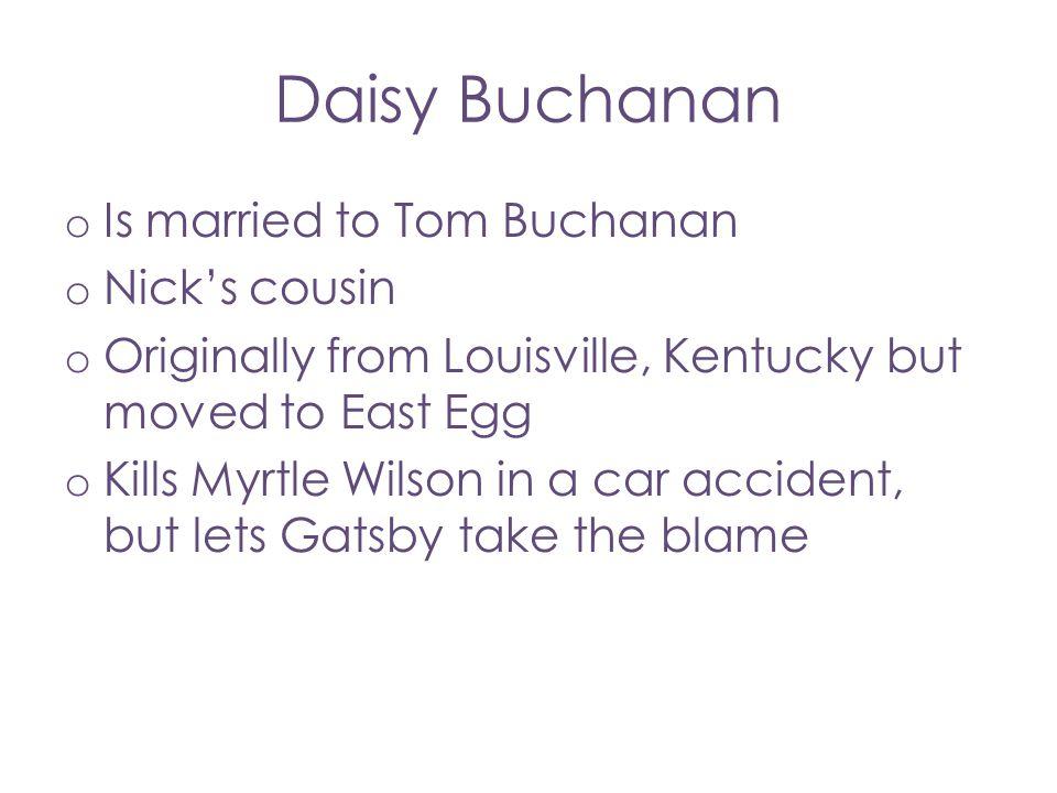 Daisy Buchanan Is married to Tom Buchanan Nick's cousin