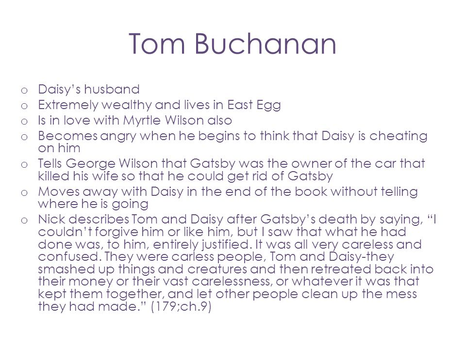 Tom Buchanan Daisy's husband Extremely wealthy and lives in East Egg