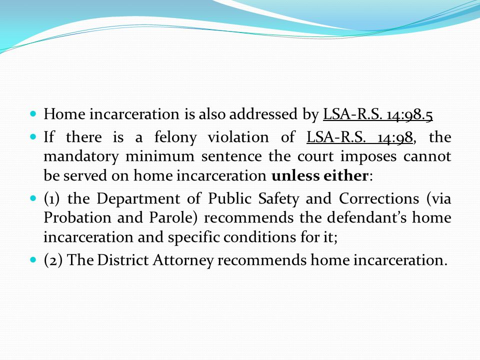 Home incarceration is also addressed by LSA-R.S. 14:98.5