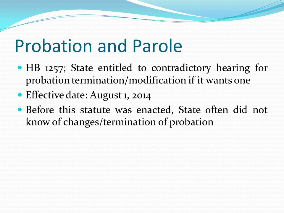 Probation and Parole HB 1257; State entitled to contradictory hearing for probation termination/modification if it wants one.