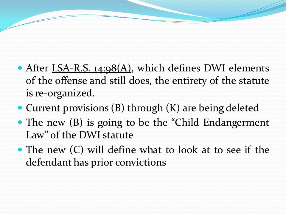 After LSA-R.S. 14:98(A), which defines DWI elements of the offense and still does, the entirety of the statute is re-organized.