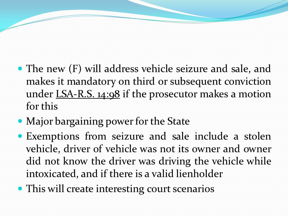 The new (F) will address vehicle seizure and sale, and makes it mandatory on third or subsequent conviction under LSA-R.S. 14:98 if the prosecutor makes a motion for this