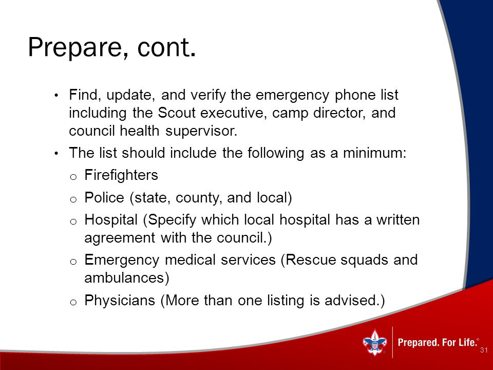 Prepare, cont. Find, update, and verify the emergency phone list including the Scout executive, camp director, and council health supervisor.