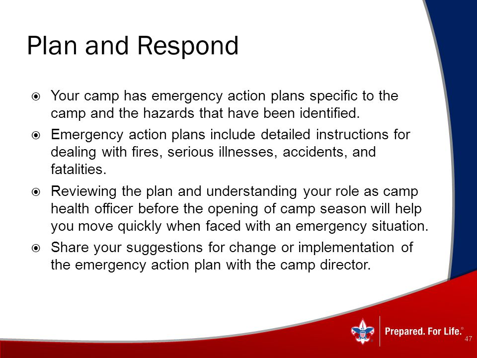 Plan and Respond Your camp has emergency action plans specific to the camp and the hazards that have been identified.