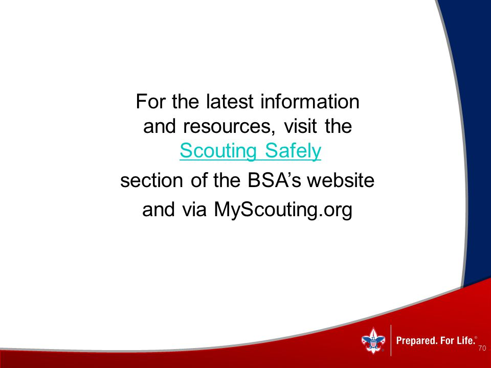 For the latest information and resources, visit the Scouting Safely section of the BSA's website and via MyScouting.org