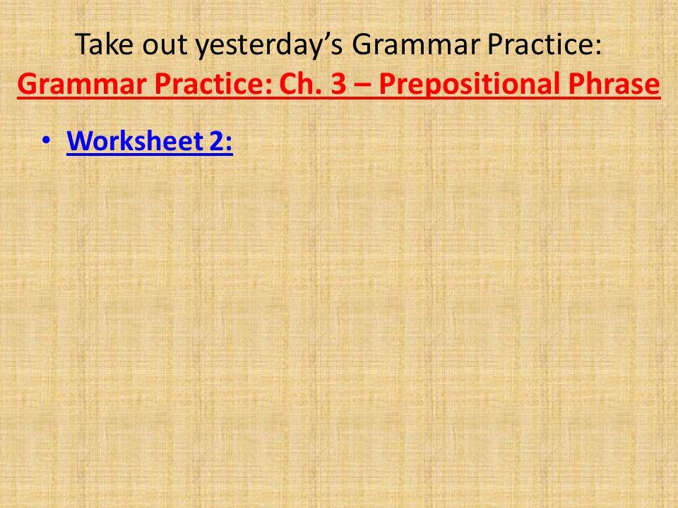 Take out yesterday's Grammar Practice: Grammar Practice: Ch