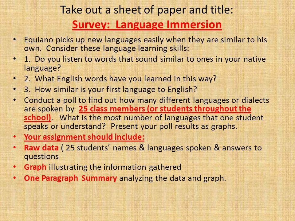 Take out a sheet of paper and title: Survey: Language Immersion