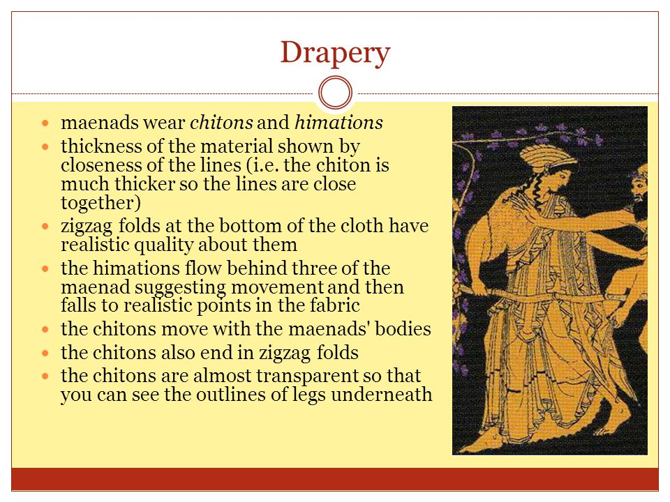 Drapery maenads wear chitons and himations