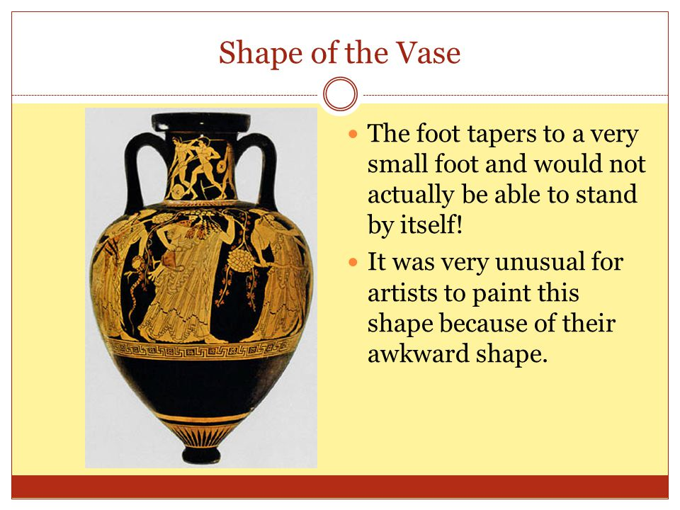 Shape of the Vase The foot tapers to a very small foot and would not actually be able to stand by itself!