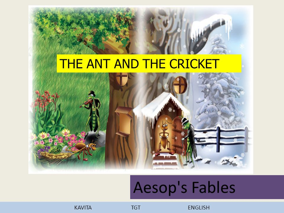 THE ANT AND THE CRICKET Aesop s Fables KAVITA TGT ENGLISH
