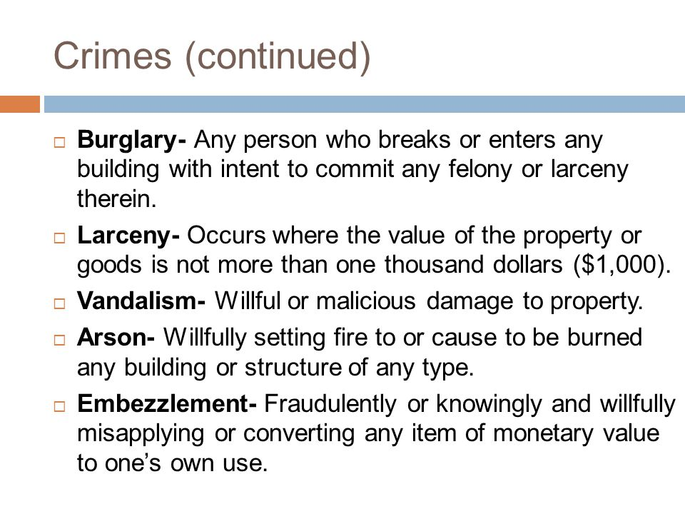 Crimes (continued) Burglary- Any person who breaks or enters any building with intent to commit any felony or larceny therein.