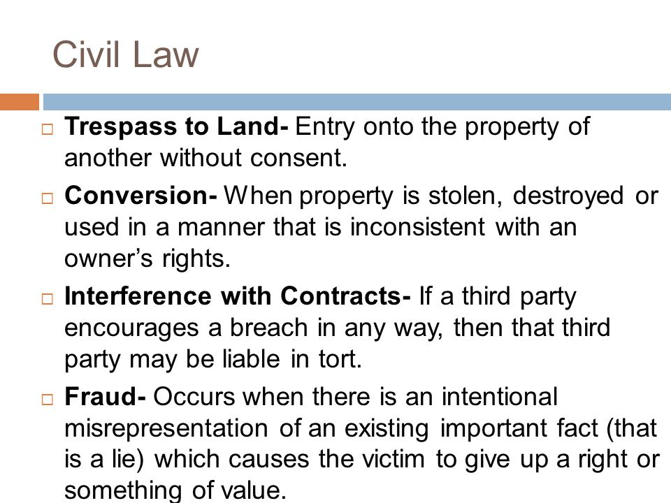 Civil Law Trespass to Land- Entry onto the property of another without consent.