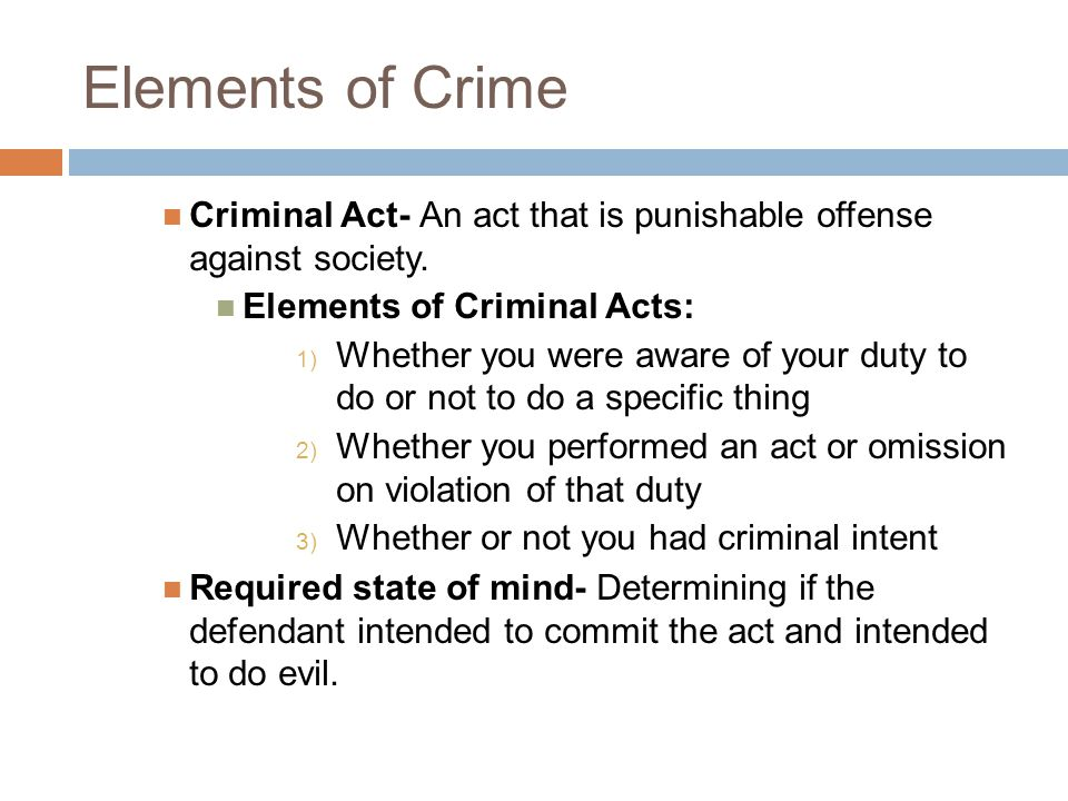Elements of Crime Criminal Act- An act that is punishable offense against society. Elements of Criminal Acts: