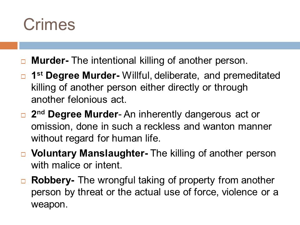 Crimes Murder- The intentional killing of another person.