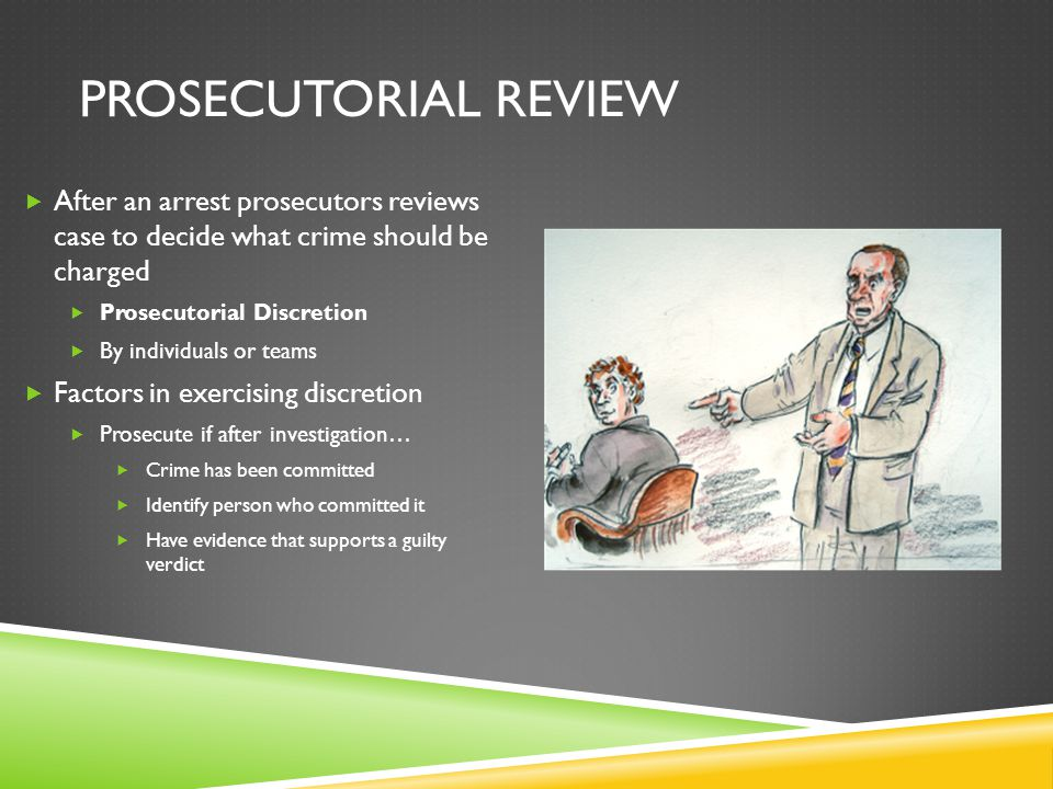 Prosecutorial Review After an arrest prosecutors reviews case to decide what crime should be charged.