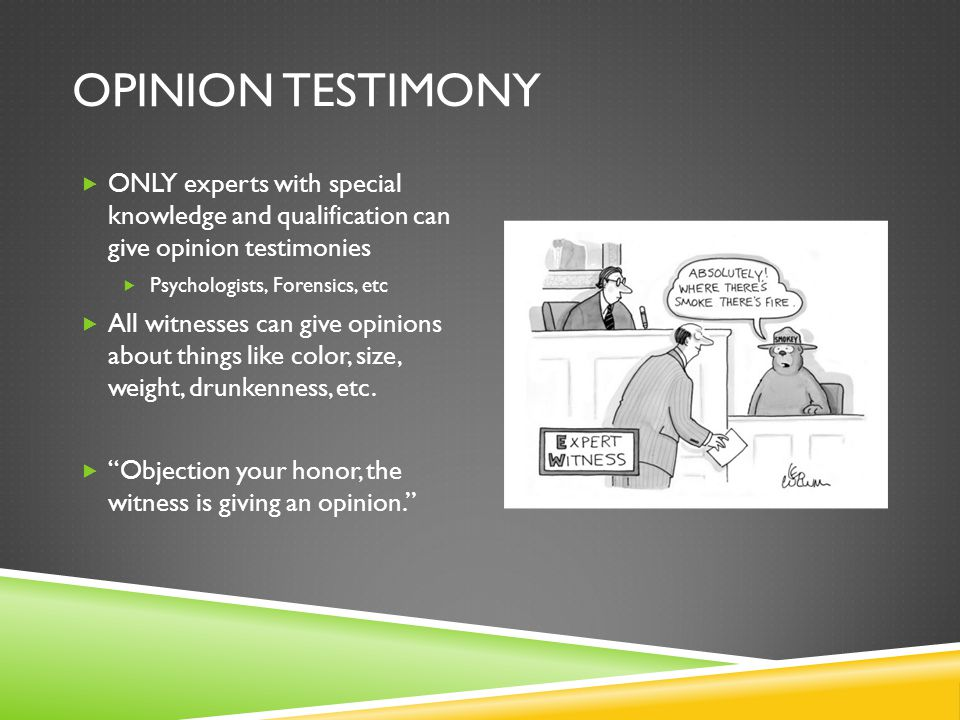 Opinion Testimony ONLY experts with special knowledge and qualification can give opinion testimonies.