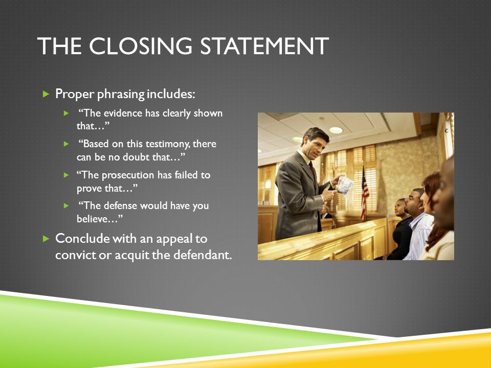 THE CLOSING STATEMENT Proper phrasing includes: