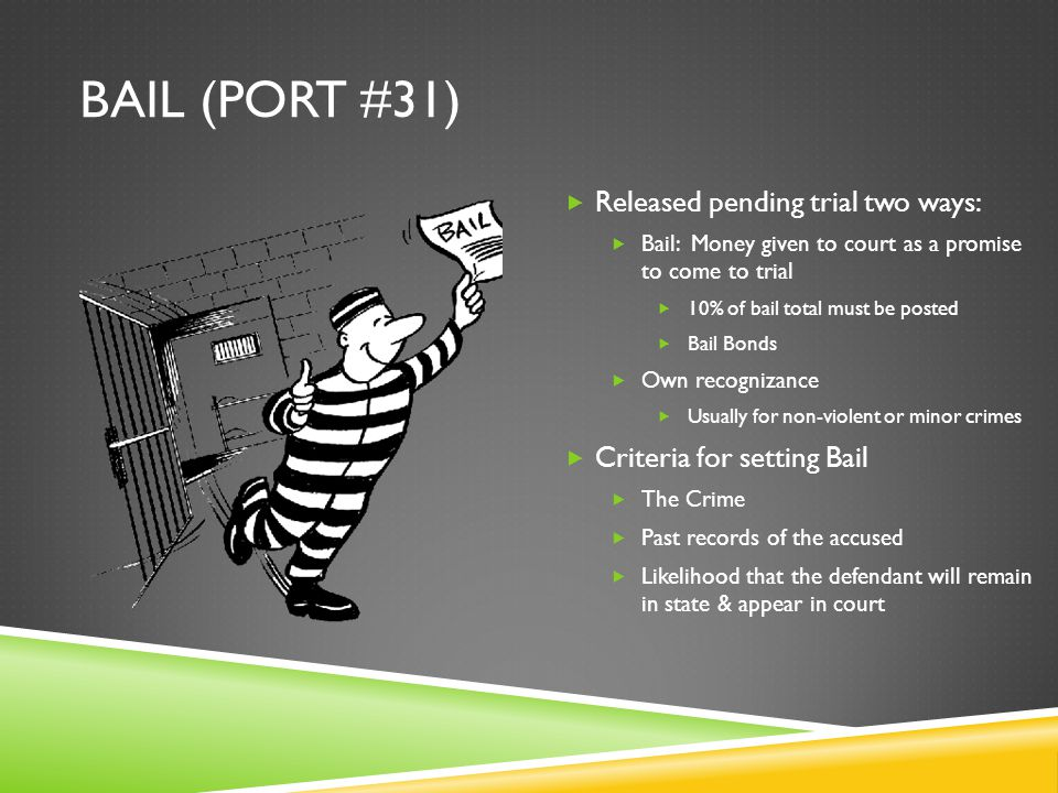 Bail (port #31) Released pending trial two ways: