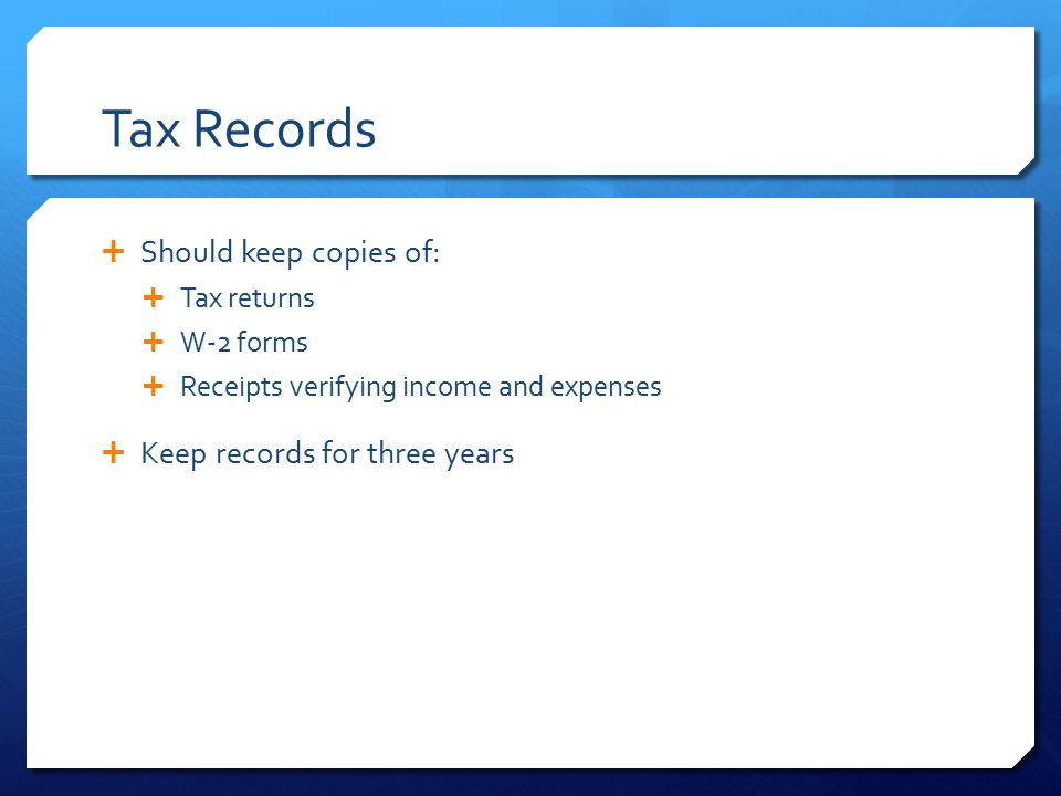 Tax Records Should keep copies of: Keep records for three years