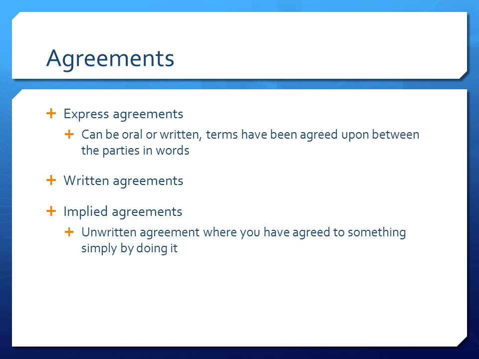 Agreements Express agreements Written agreements Implied agreements