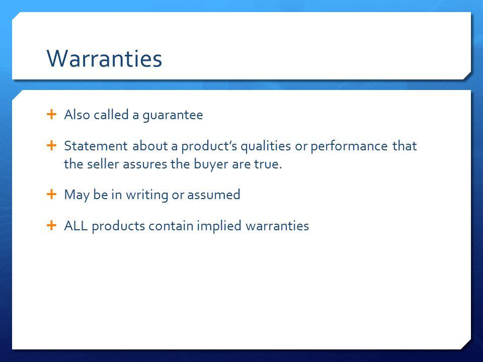 Warranties Also called a guarantee
