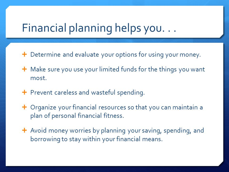 Financial planning helps you. . .