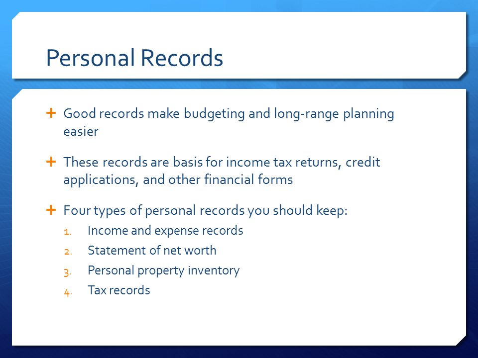 Personal Records Good records make budgeting and long-range planning easier.