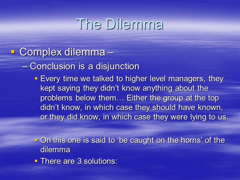 The Dilemma Complex dilemma – Conclusion is a disjunction