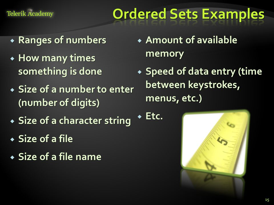 Ordered Sets Examples Ranges of numbers Amount of available memory