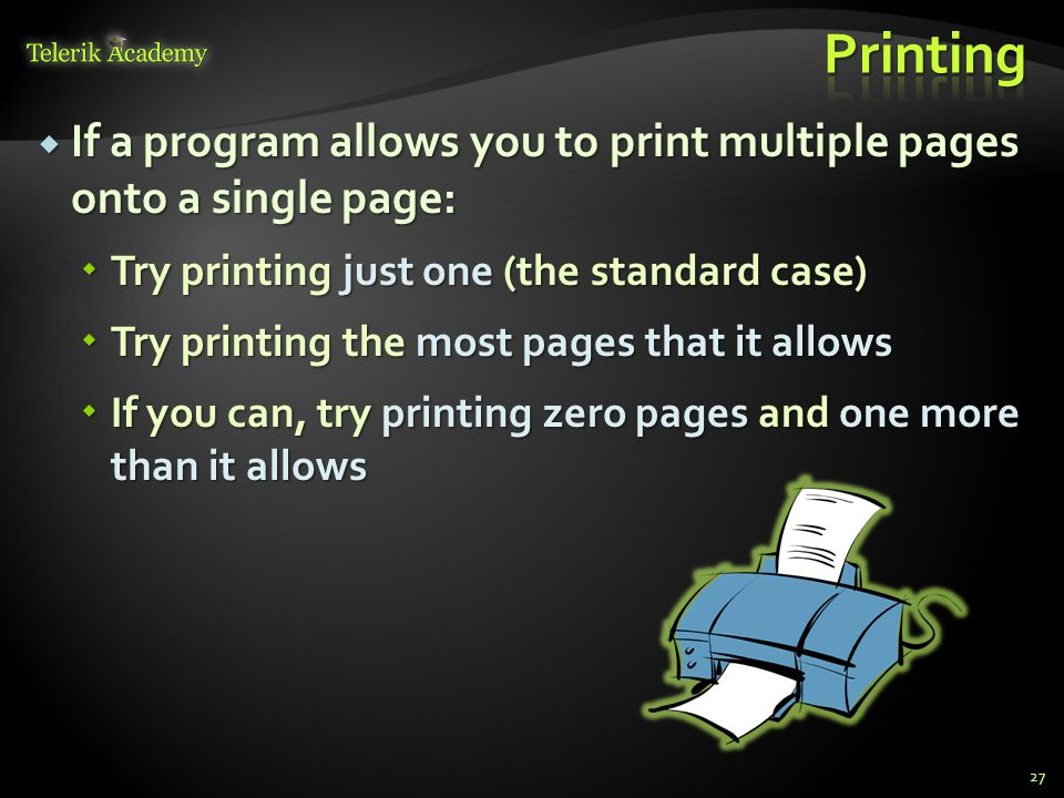 Printing If a program allows you to print multiple pages onto a single page: Try printing just one (the standard case)