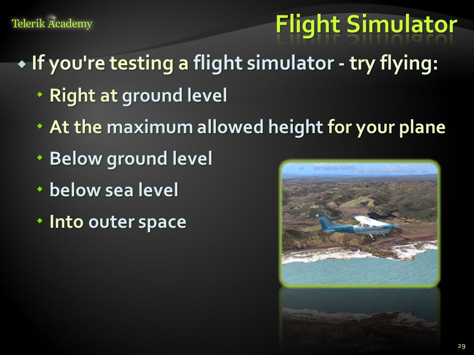 Flight Simulator If you re testing a flight simulator - try flying:
