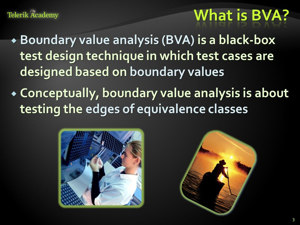 What is BVA Boundary value analysis (BVA) is a black-box test design technique in which test cases are designed based on boundary values.