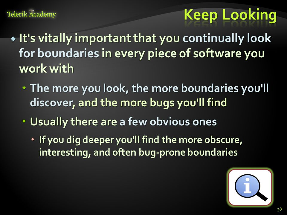 Keep Looking It s vitally important that you continually look for boundaries in every piece of software you work with.