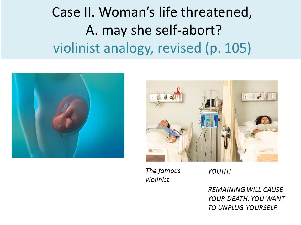 Case II. Woman's life threatened, A. may she self-abort