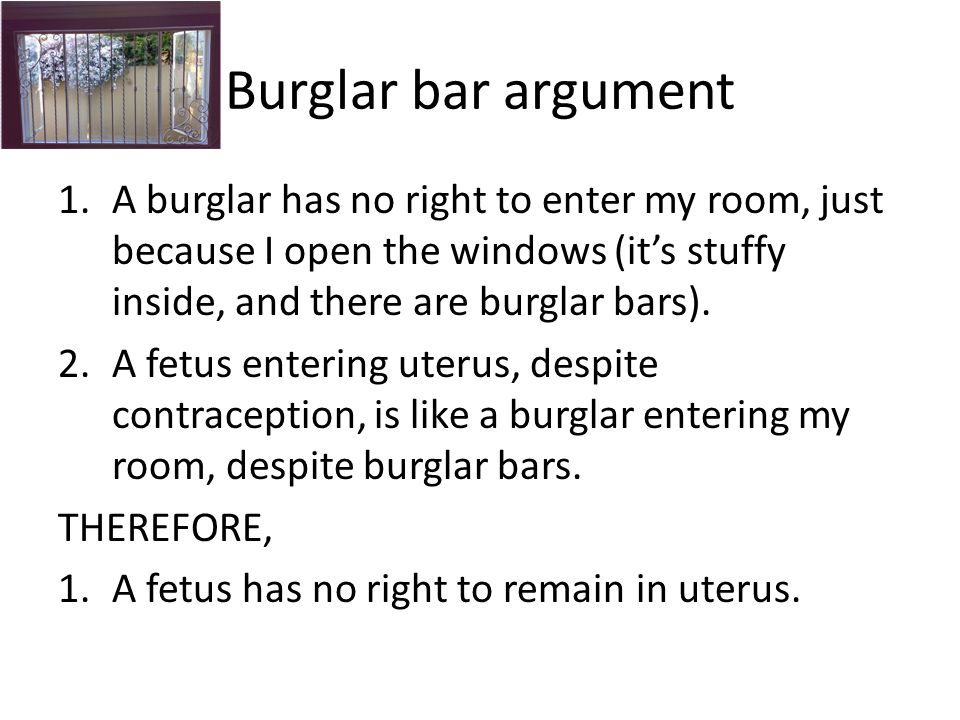 Burglar bar argument A burglar has no right to enter my room, just because I open the windows (it's stuffy inside, and there are burglar bars).
